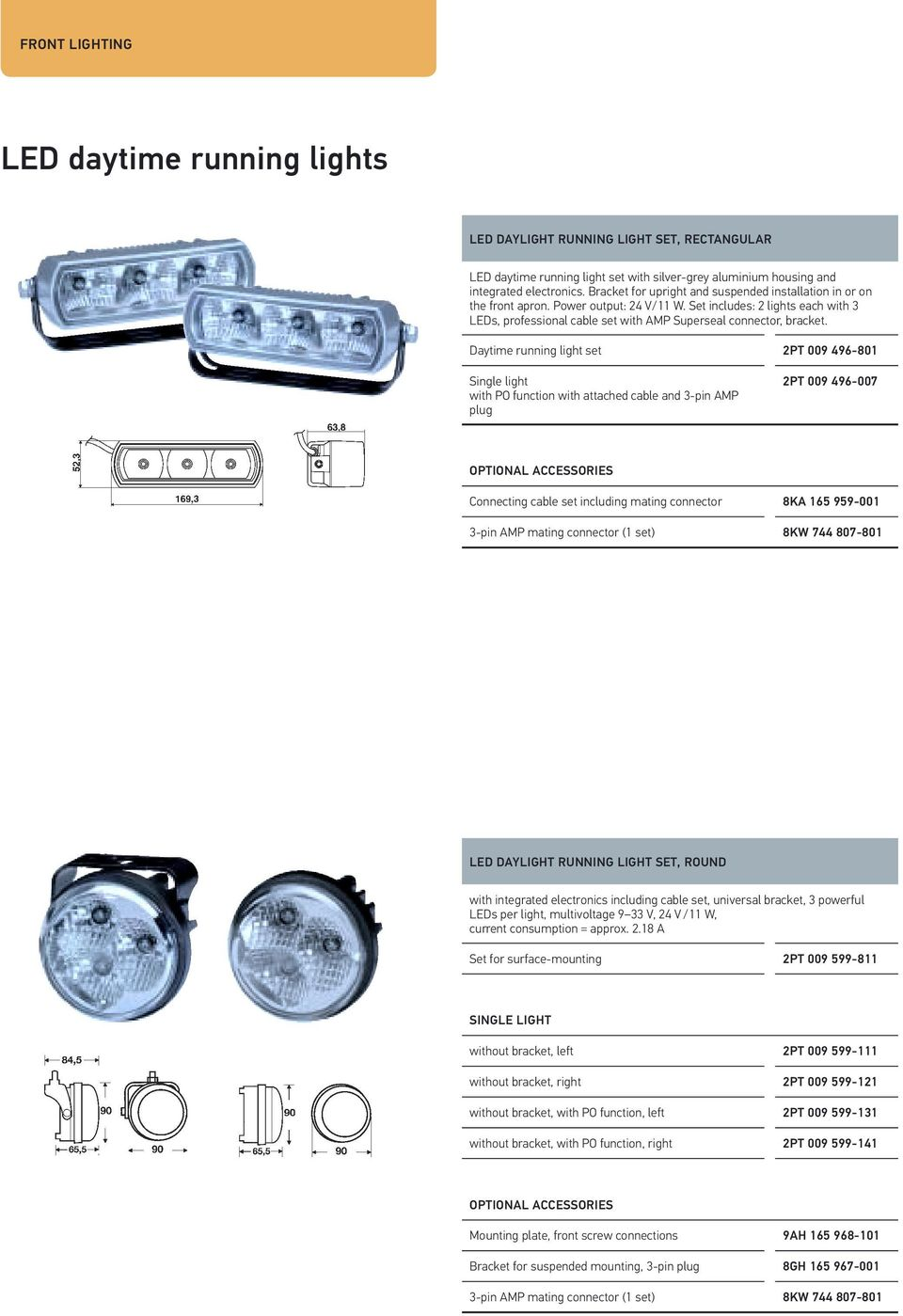 Daytime running light set 2PT 009 496-801 Single light with PO function with attached cable and 3-pin AMP plug 2PT 009 496-007 OPTIONAL ACCESSORIES Connecting cable set including mating connector 8KA