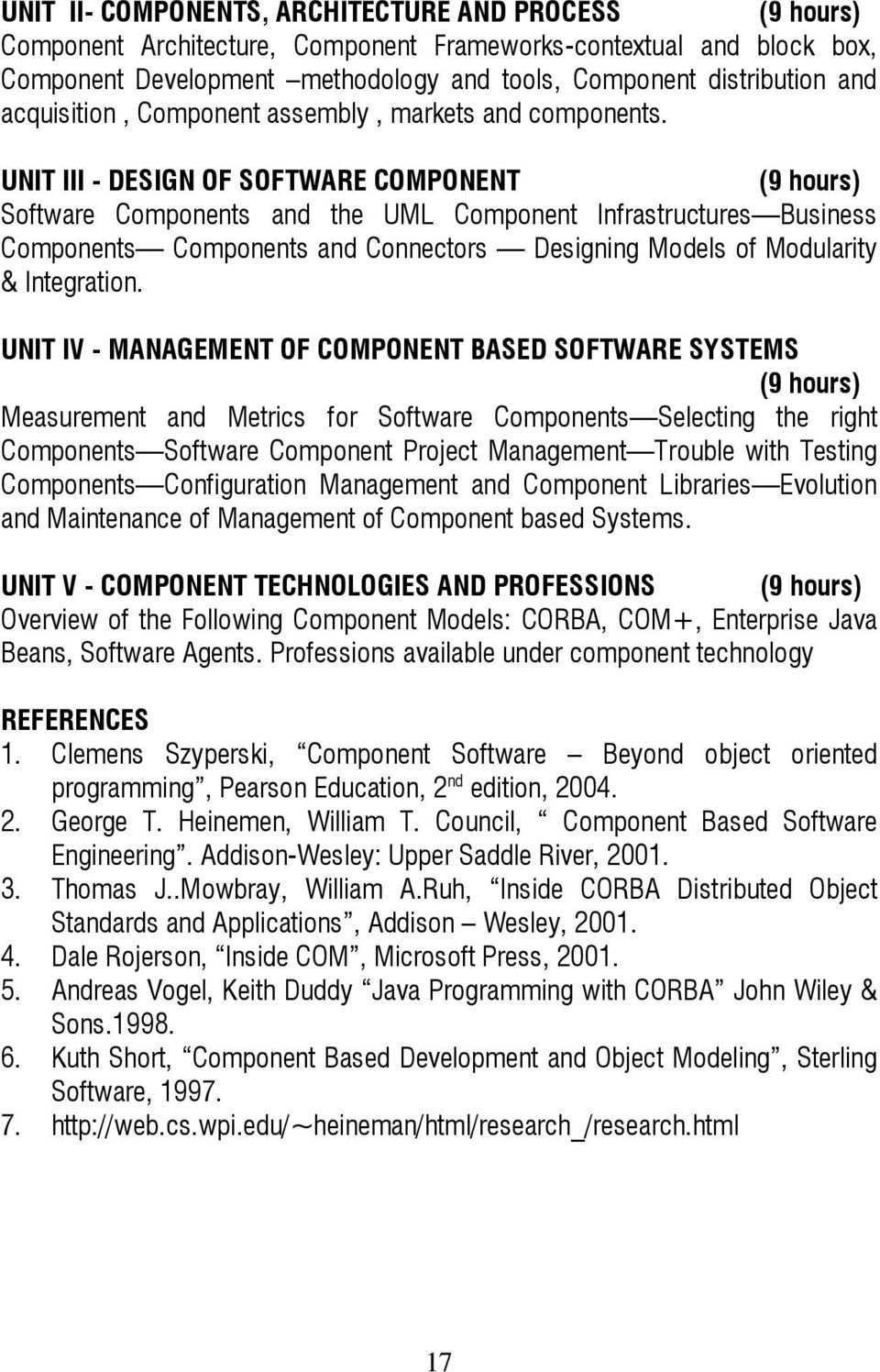 UNIT III - DESIGN OF SOFTWARE COMPONENT Software Components and the UML Component Infrastructures Business Components Components and Connectors Designing Models of Modularity & Integration.