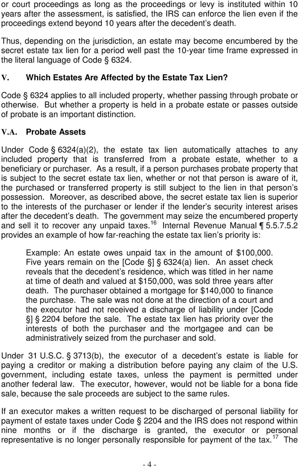 Thus, depending on the jurisdiction, an estate may become encumbered by the secret estate tax lien for a period well past the 10-year time frame expressed in the literal language of Code 6324. V.