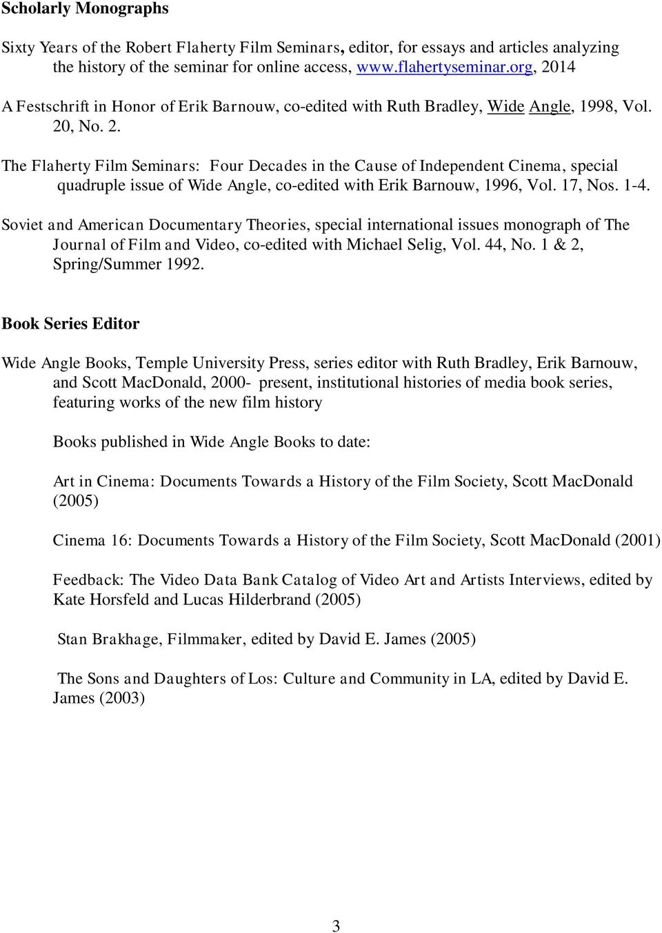 17, Nos. 1-4. Soviet and American Documentary Theories, special international issues monograph of The Journal of Film and Video, co-edited with Michael Selig, Vol. 44, No. 1 & 2, Spring/Summer 1992.