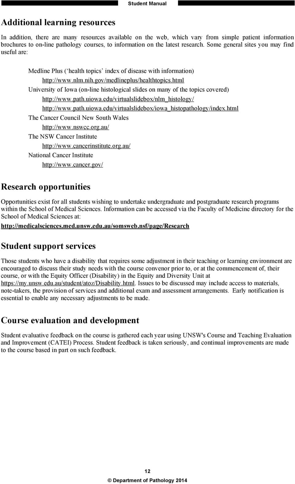 html University of Iowa (on-line histological slides on many of the topics covered) http://www.path.uiowa.edu/virtualslidebox/nlm_histology/ http://www.path.uiowa.edu/virtualslidebox/iowa_histopathology/index.