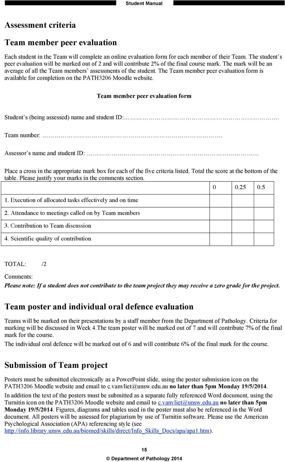 The Team member peer evaluation form is available for completion on the PATH3206 Moodle website. Team member peer evaluation form Student s (being assessed) name and student ID:. Team number:.
