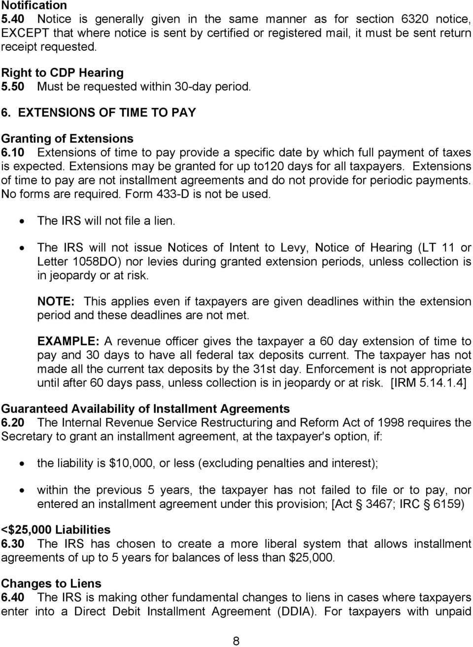 10 Extensions of time to pay provide a specific date by which full payment of taxes is expected. Extensions may be granted for up to120 days for all taxpayers.