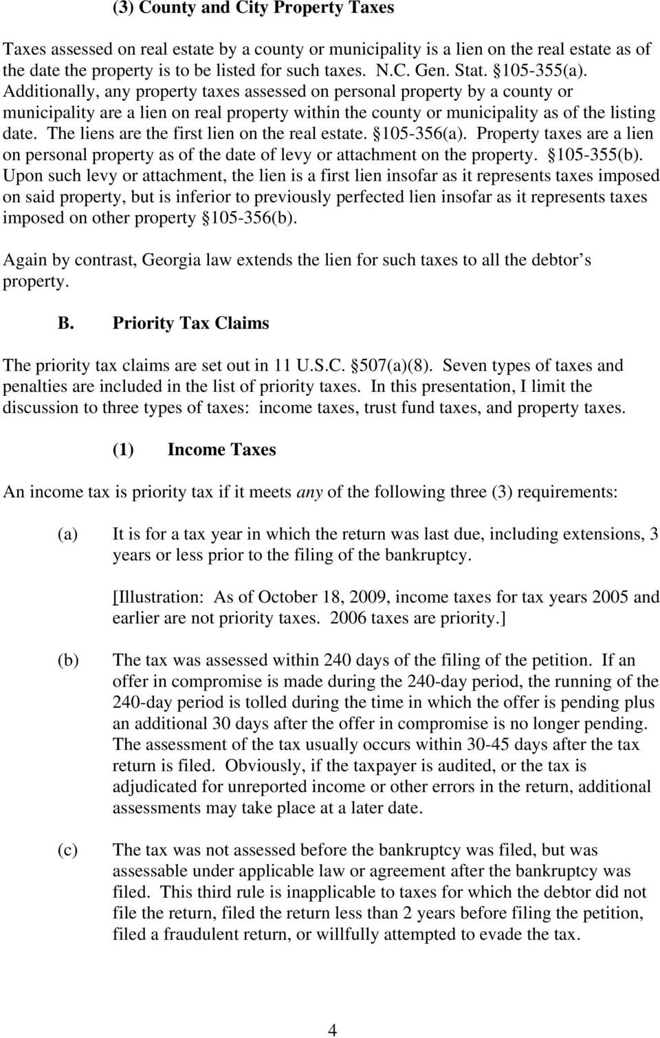 The liens are the first lien on the real estate. 105-356(a). Property taxes are a lien on personal property as of the date of levy or attachment on the property. 105-355(b).