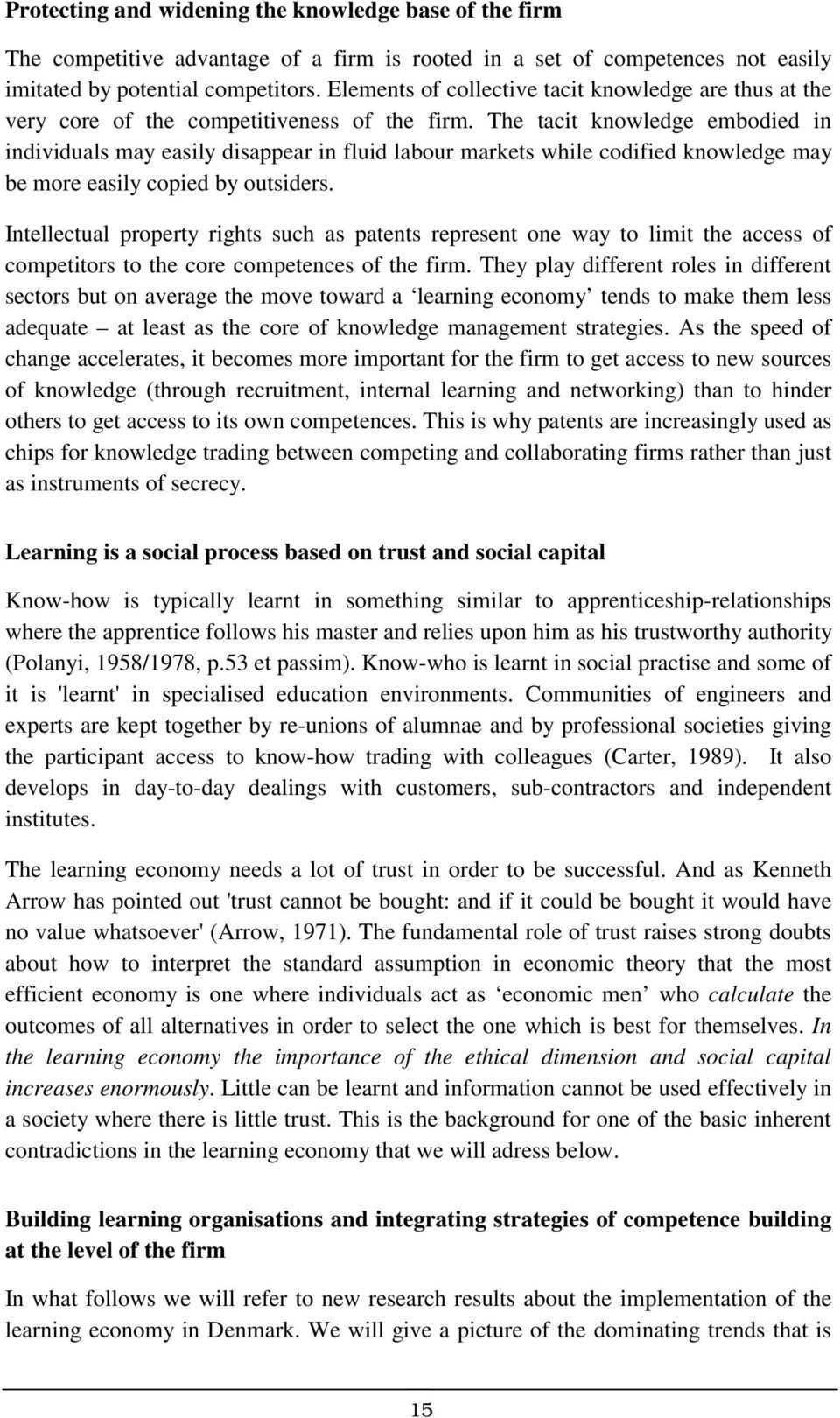 The tacit knowledge embodied in individuals may easily disappear in fluid labour markets while codified knowledge may be more easily copied by outsiders.