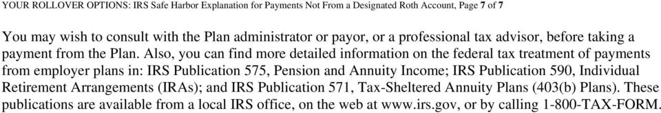 Also, you can find more detailed information on the federal tax treatment of payments from employer plans in: IRS Publication 575, Pension and Annuity Income; IRS