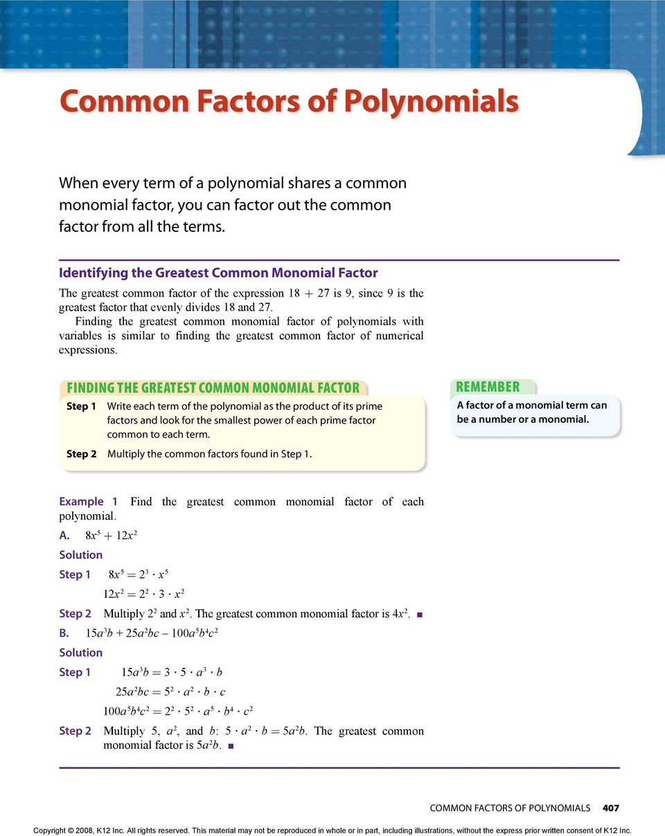Finding the greatest common monomial factor of polynomials with variables is similar to finding the greatest common factor of numerical expressions.
