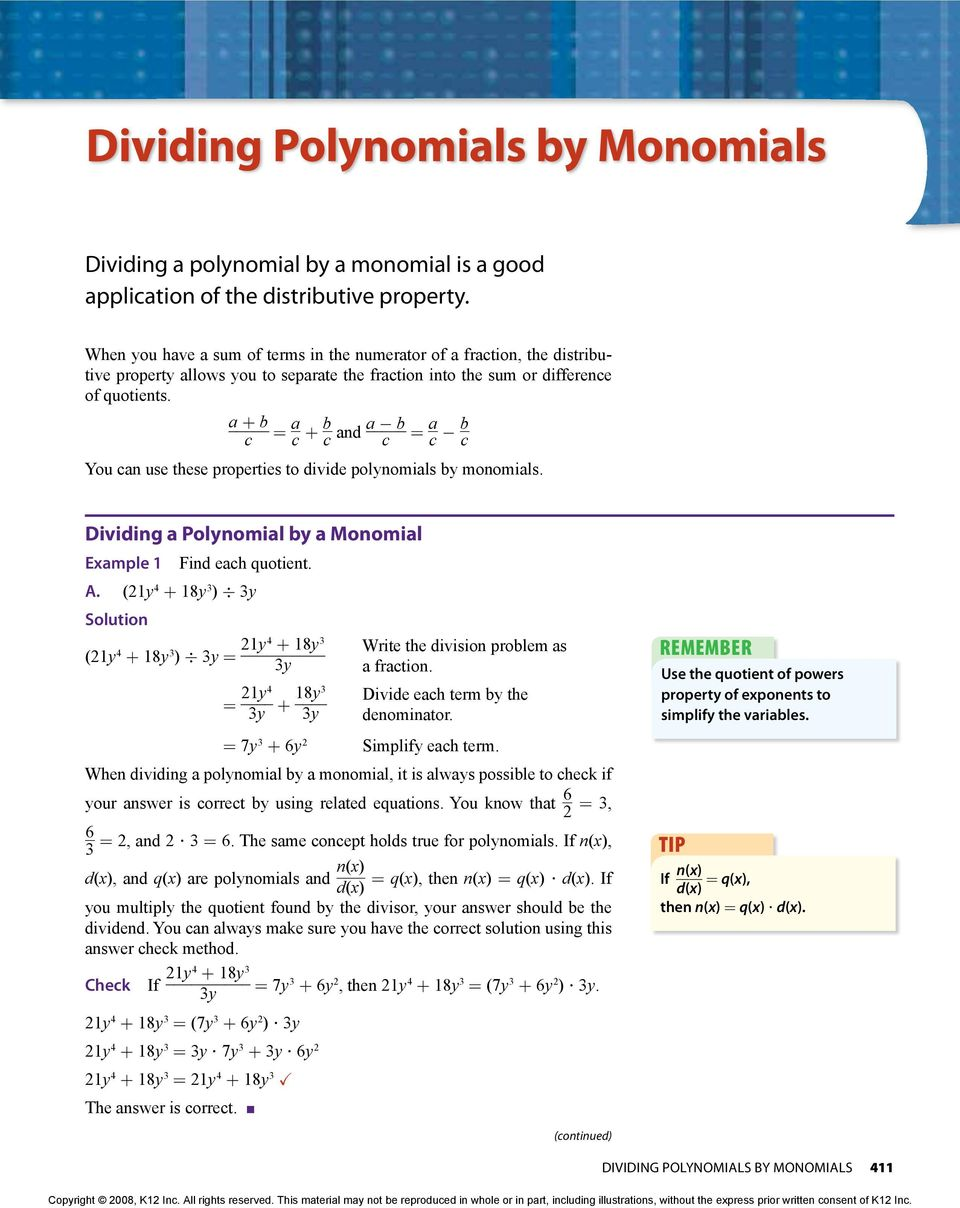 a + b a b c = c + c and a c b a b = c c You can use these properties to divide polynomials by monomials. Dividing a Polynomial by a Monomial Example 1 Find each quotient. A.
