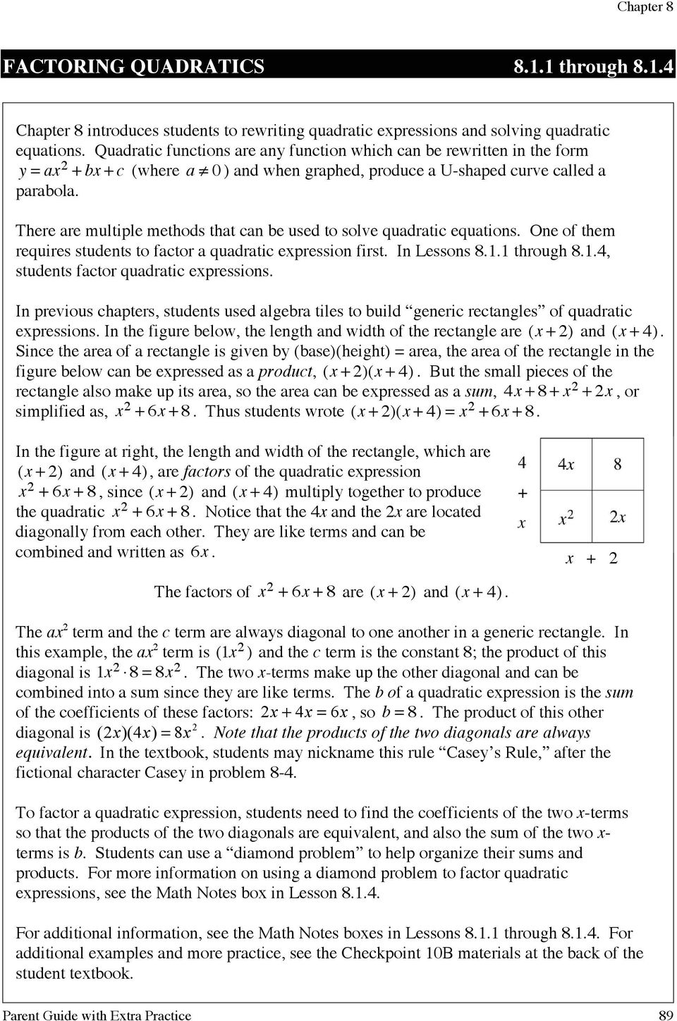 There are multiple methods that can be used to solve quadratic equations. One of them requires students to factor a quadratic epression first. In Lessons 8.. through 8.