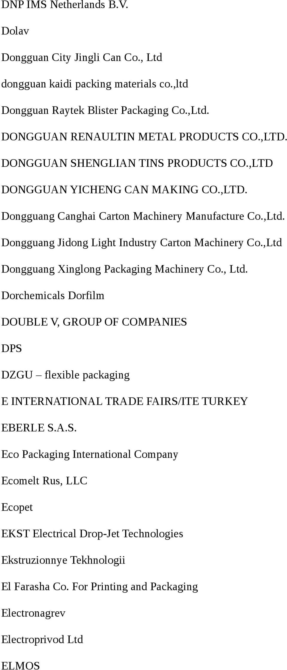 ,Ltd Dongguang Xinglong Packaging Machinery Co., Ltd. Dorchemicals Dorfilm DOUBLE V, GROUP OF COMPANIES