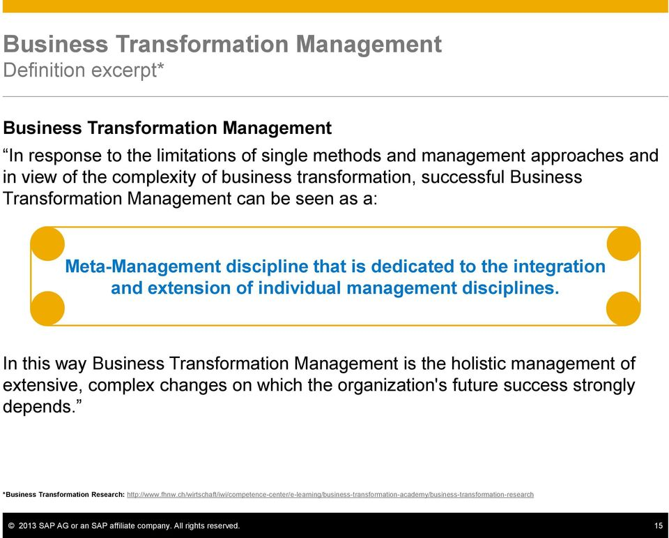 In this way Business Transformation is the holistic management of extensive, complex changes on which the organization's future success strongly depends.