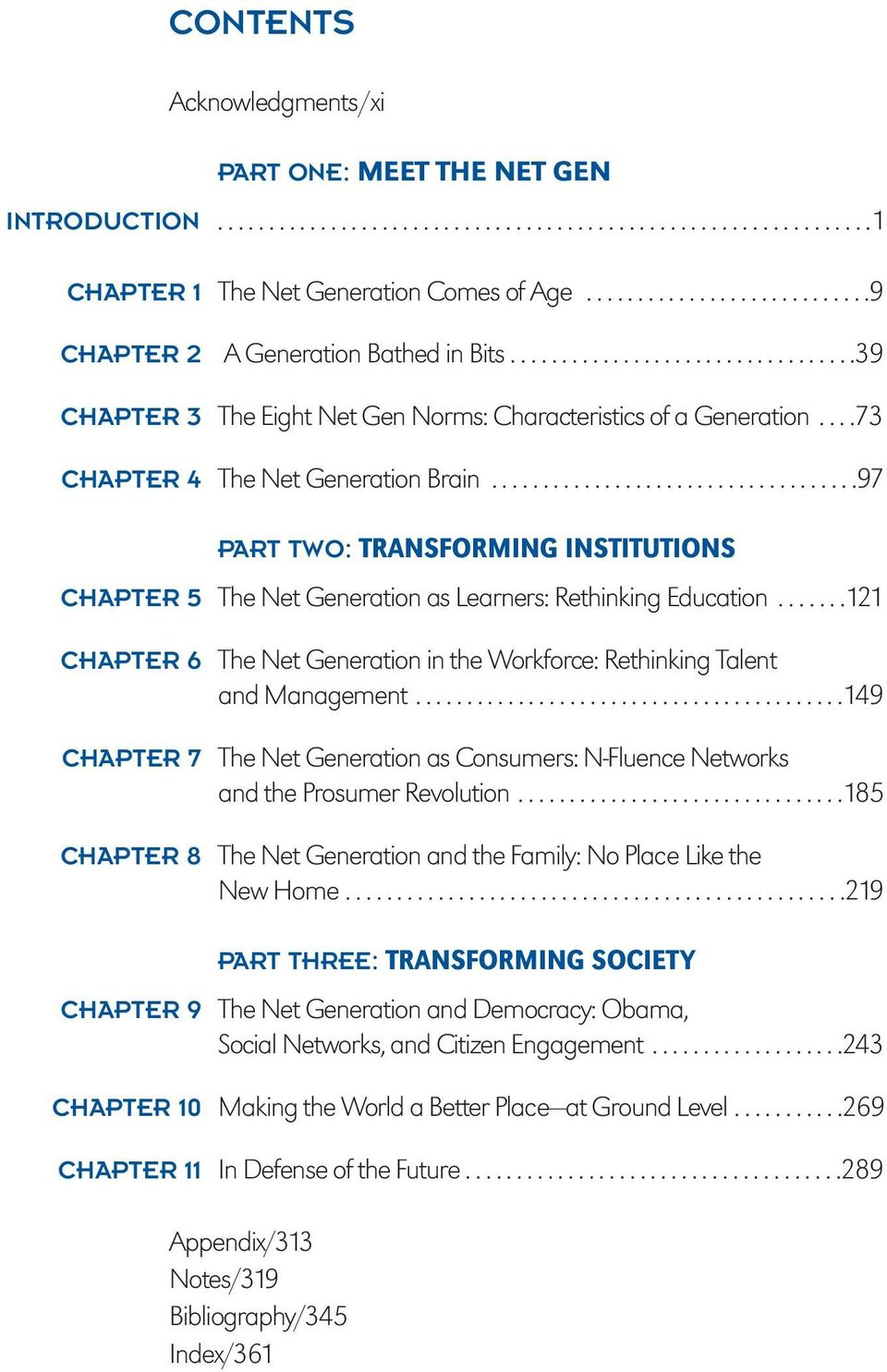 ...73 CHAPTER 4 The Net Generation Brain....................................97 PART TWO: TRANSFORMING INSTITUTIONS CHAPTER 5 The Net Generation as Learners: Rethinking Education.