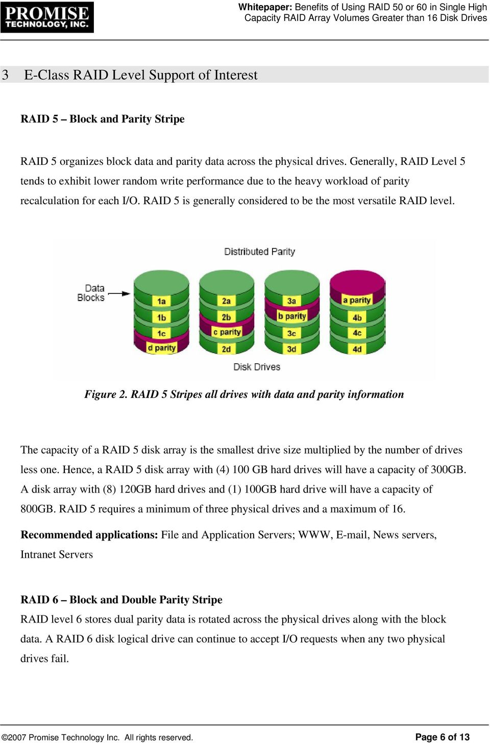 RAID 5 is generally considered to be the most versatile RAID level. Figure 2.