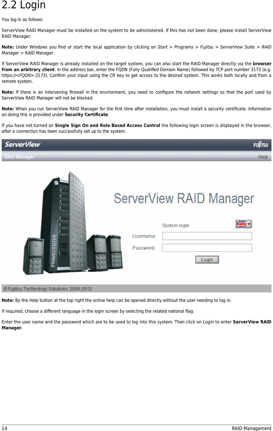 If ServerView RAID Manager is already installed on the target system, you can also start the RAID Manager directly via the browser from an arbitrary client.