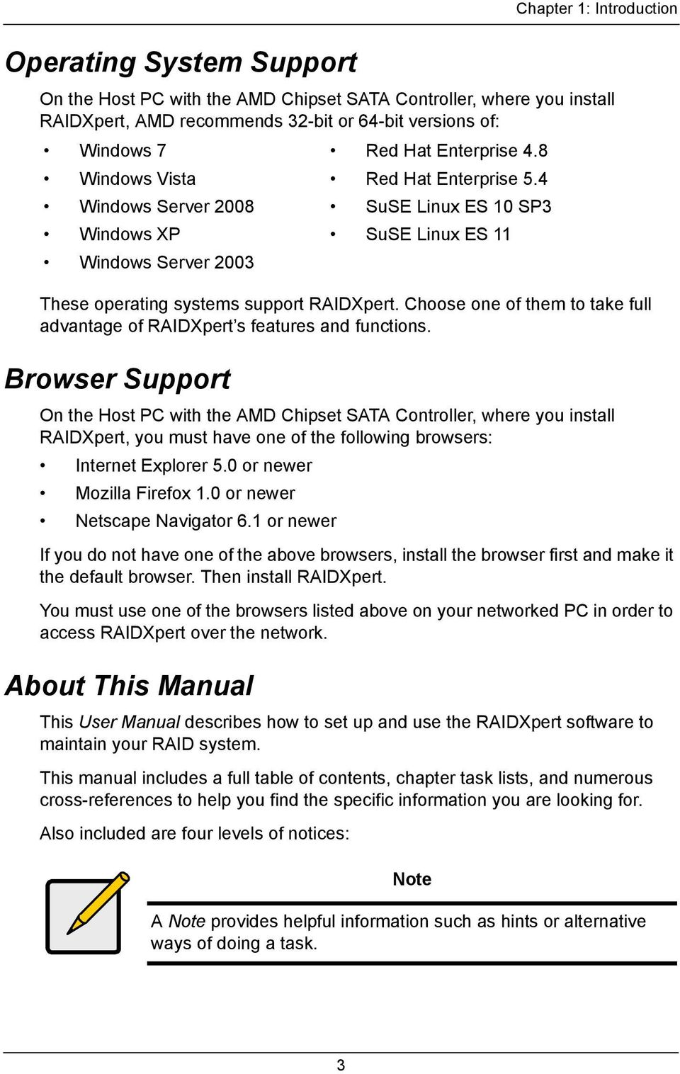 Browser Support On the Host PC with the AMD Chipset SATA Controller, where you install RAIDXpert, you must have one of the following browsers: Internet Explorer 5.0 or newer Mozilla Firefox 1.
