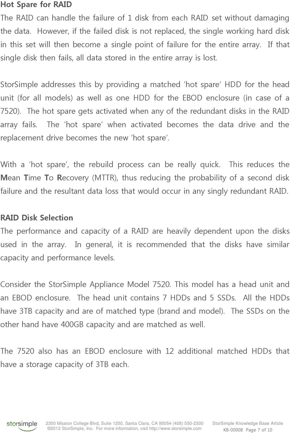 If that single disk then fails, all data stored in the entire array is lost.