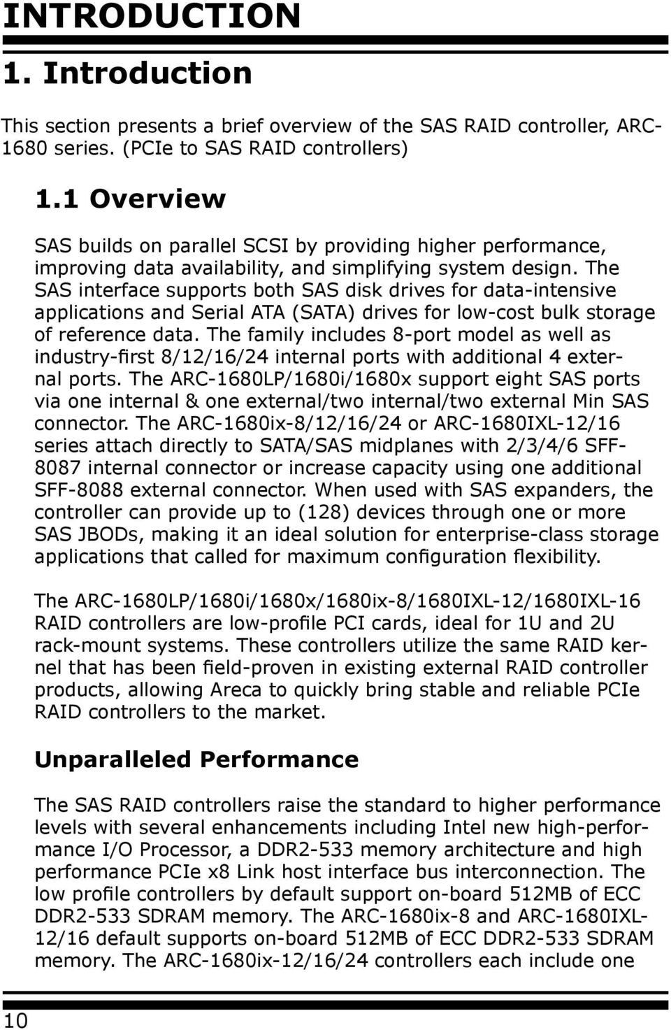 The SAS interface supports both SAS disk drives for data-intensive applications and Serial ATA (SATA) drives for low-cost bulk storage of reference data.