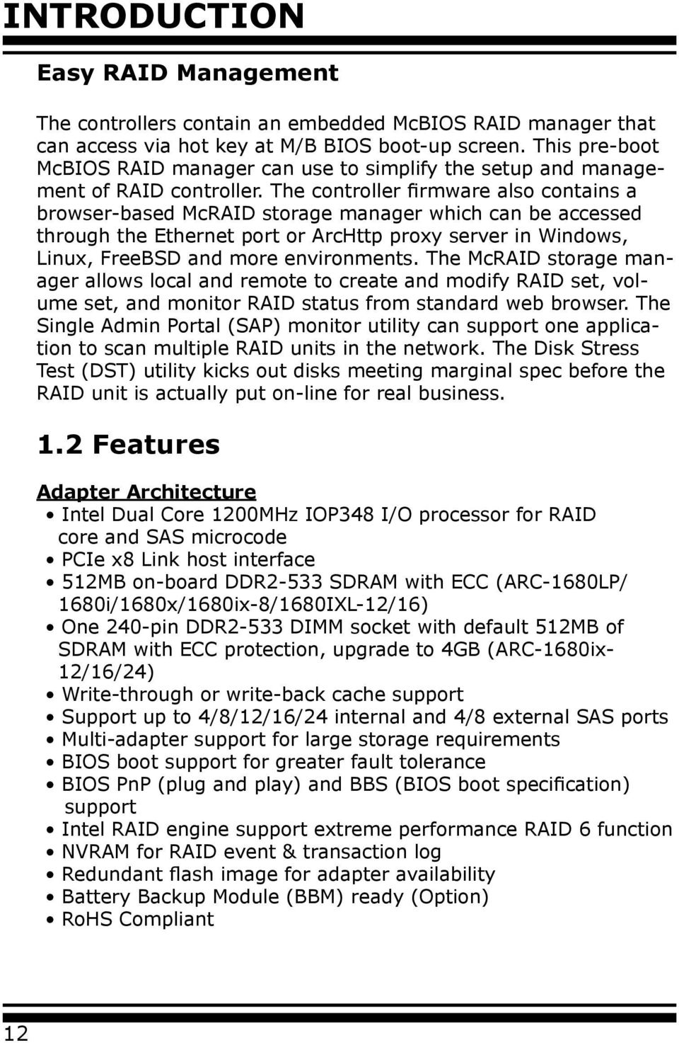 The controller firmware also contains a browser-based McRAID storage manager which can be accessed through the Ethernet port or ArcHttp proxy server in Windows, Linux, FreeBSD and more environments.
