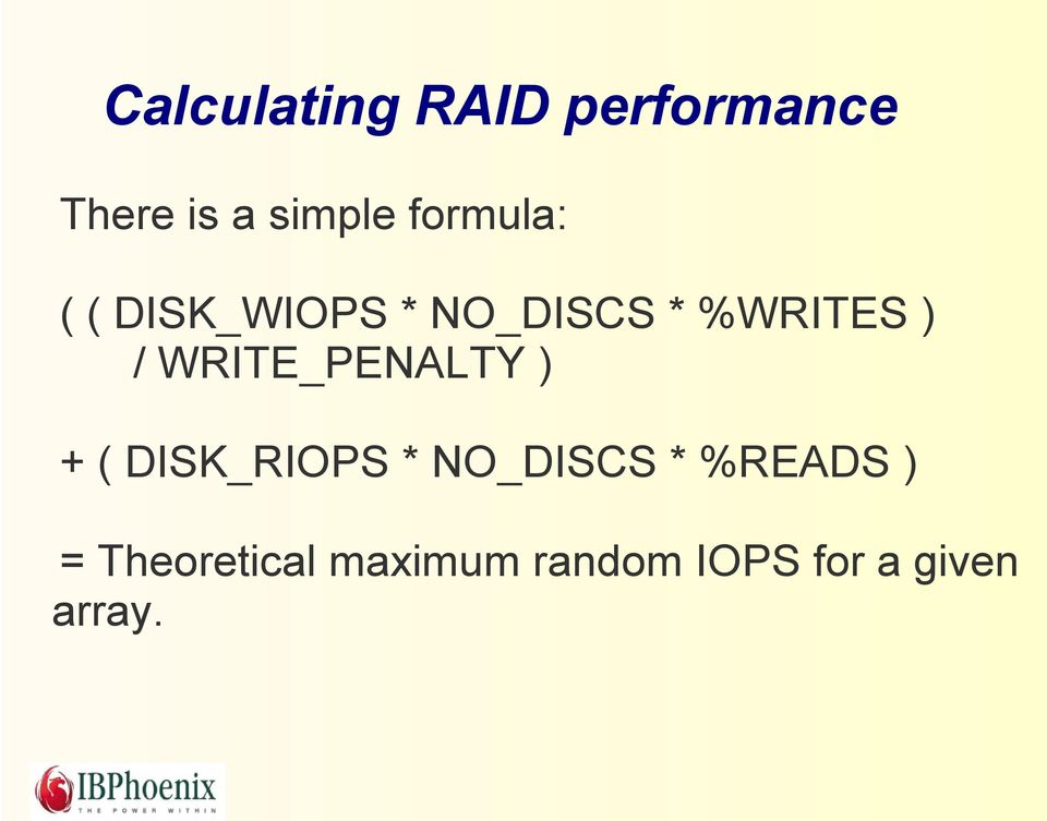 WRITE_PENALTY ) + ( DISK_RIOPS * NO_DISCS * %READS