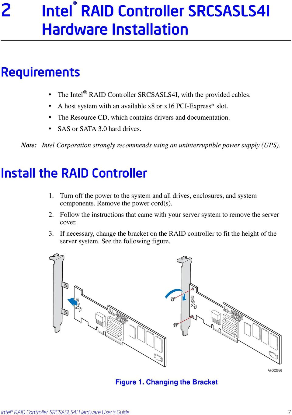 Install the RAID Controller 1. Turn off the power to the system and all drives, enclosures, and system components. Remove the power cord(s). 2.