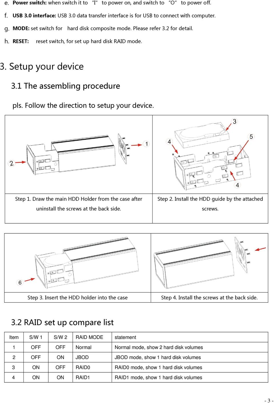 Follow the direction to setup your device. Step 1. Draw the main HDD Holder from the case after uninstall the screws at the back side. Step 2. Install the HDD guide by the attached screws. Step 3.