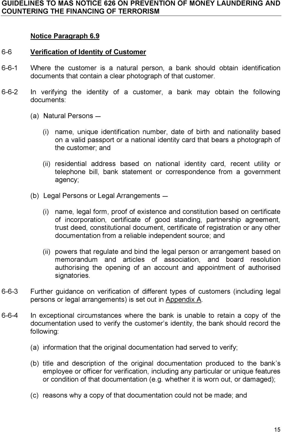 6-6-2 In verifying the identity of a customer, a bank may obtain the following documents: (a) Natural Persons (i) name, unique identification number, date of birth and nationality based on a valid