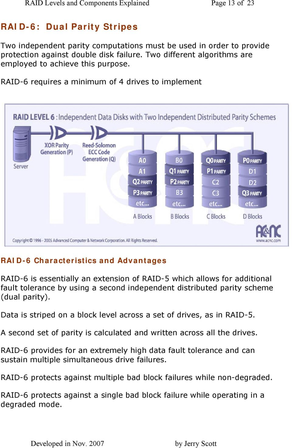 RAID-6 requires a minimum of 4 drives to implement RAID-6 Characteristics and Advantages RAID-6 is essentially an extension of RAID-5 which allows for additional fault tolerance by using a second