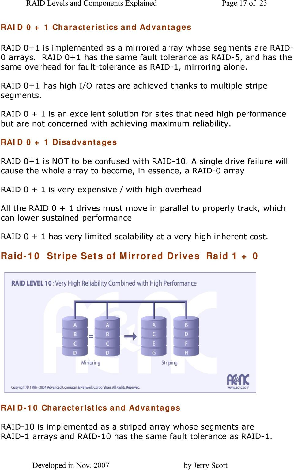 RAID 0 + 1 is an excellent solution for sites that need high performance but are not concerned with achieving maximum reliability. RAID 0 + 1 Disadvantages RAID 0+1 is NOT to be confused with RAID-10.