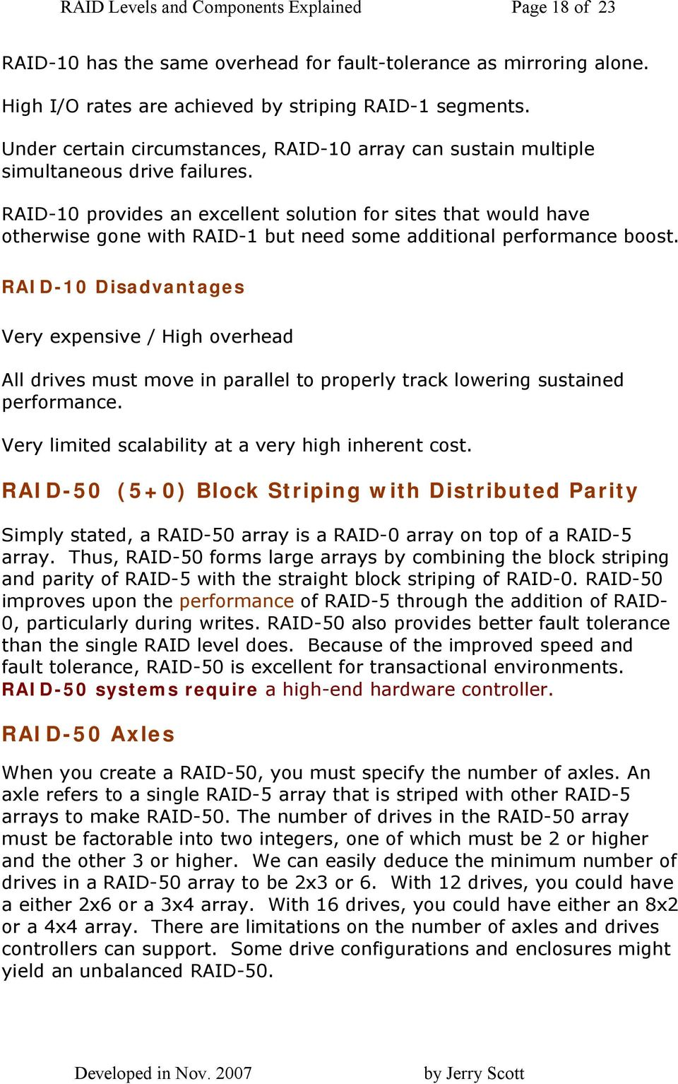 RAID-10 provides an excellent solution for sites that would have otherwise gone with RAID-1 but need some additional performance boost.