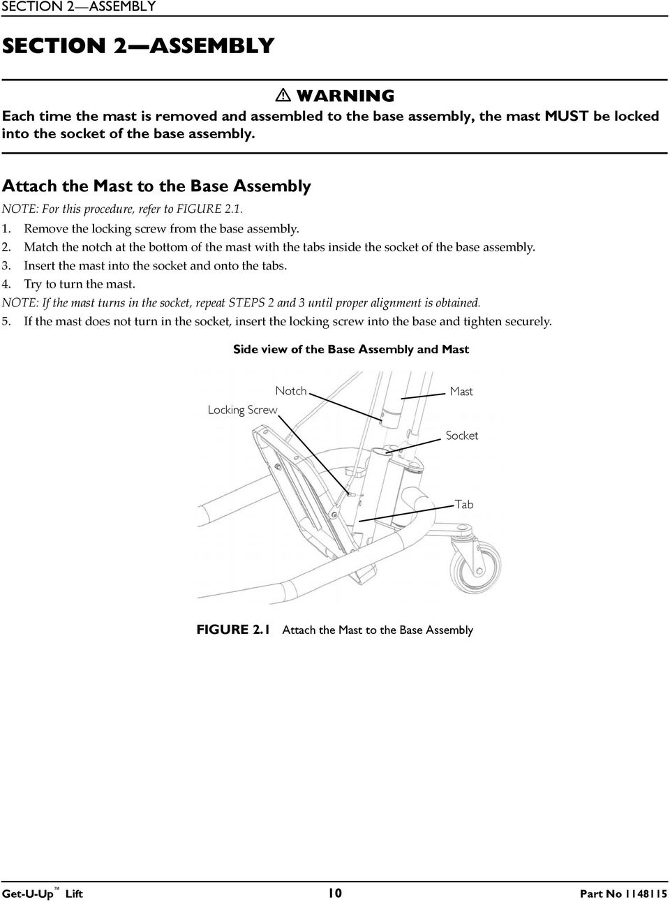 3. Insert the mast into the socket and onto the tabs. 4. Try to turn the mast. NOTE: If the mast turns in the socket, repeat STEPS 2 and 3 until proper alignment is obtained. 5.