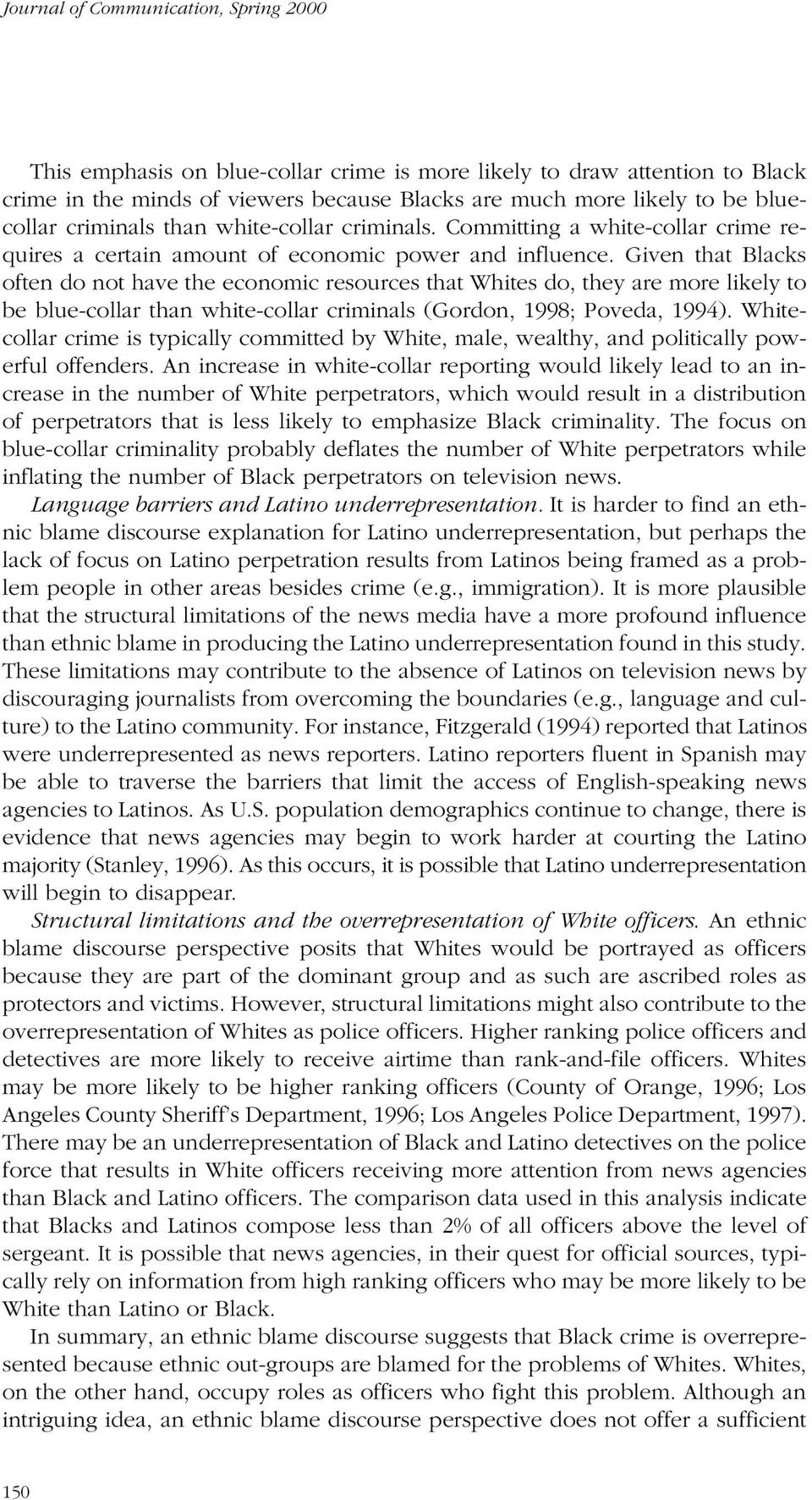 Given that Blacks often do not have the economic resources that Whites do, they are more likely to be blue-collar than white-collar criminals (Gordon, 1998; Poveda, 1994).