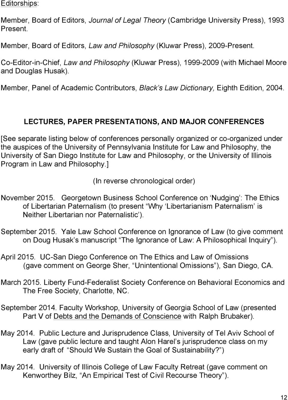 LECTURES, PAPER PRESENTATIONS, AND MAJOR CONFERENCES [See separate listing below of conferences personally organized or co-organized under the auspices of the University of Pennsylvania Institute for