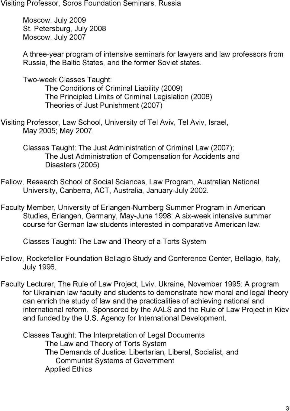 Two-week Classes Taught: The Conditions of Criminal Liability (2009) The Principled Limits of Criminal Legislation (2008) Theories of Just Punishment (2007) Visiting Professor, Law School, University