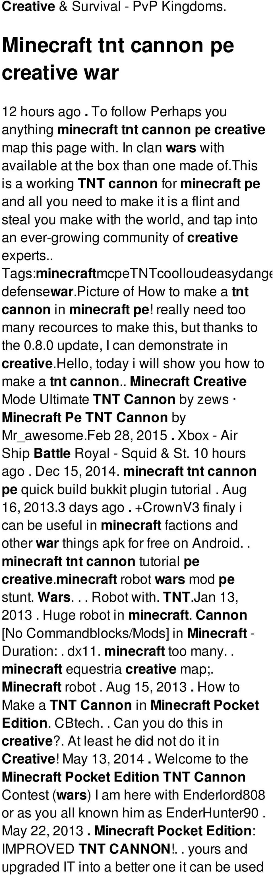 this is a working TNT cannon for minecraft pe and all you need to make it is a flint and steal you make with the world, and tap into an ever-growing community of creative experts.