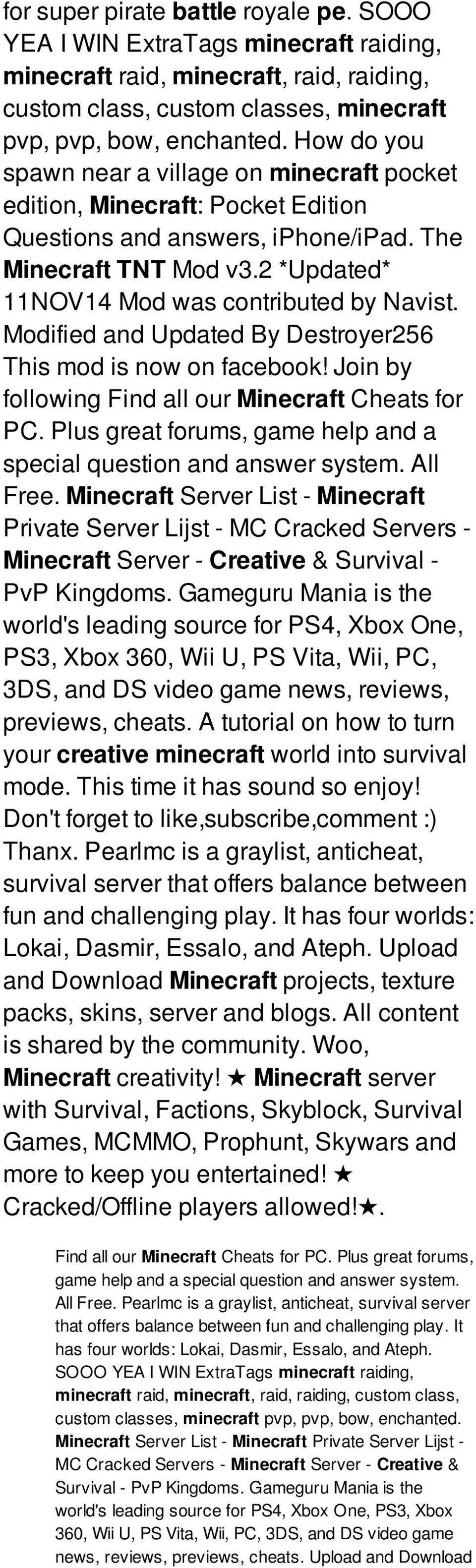 Modified and Updated By Destroyer256 This mod is now on facebook! Join by following Find all our Minecraft Cheats for PC. Plus great forums, game help and a special question and answer system.