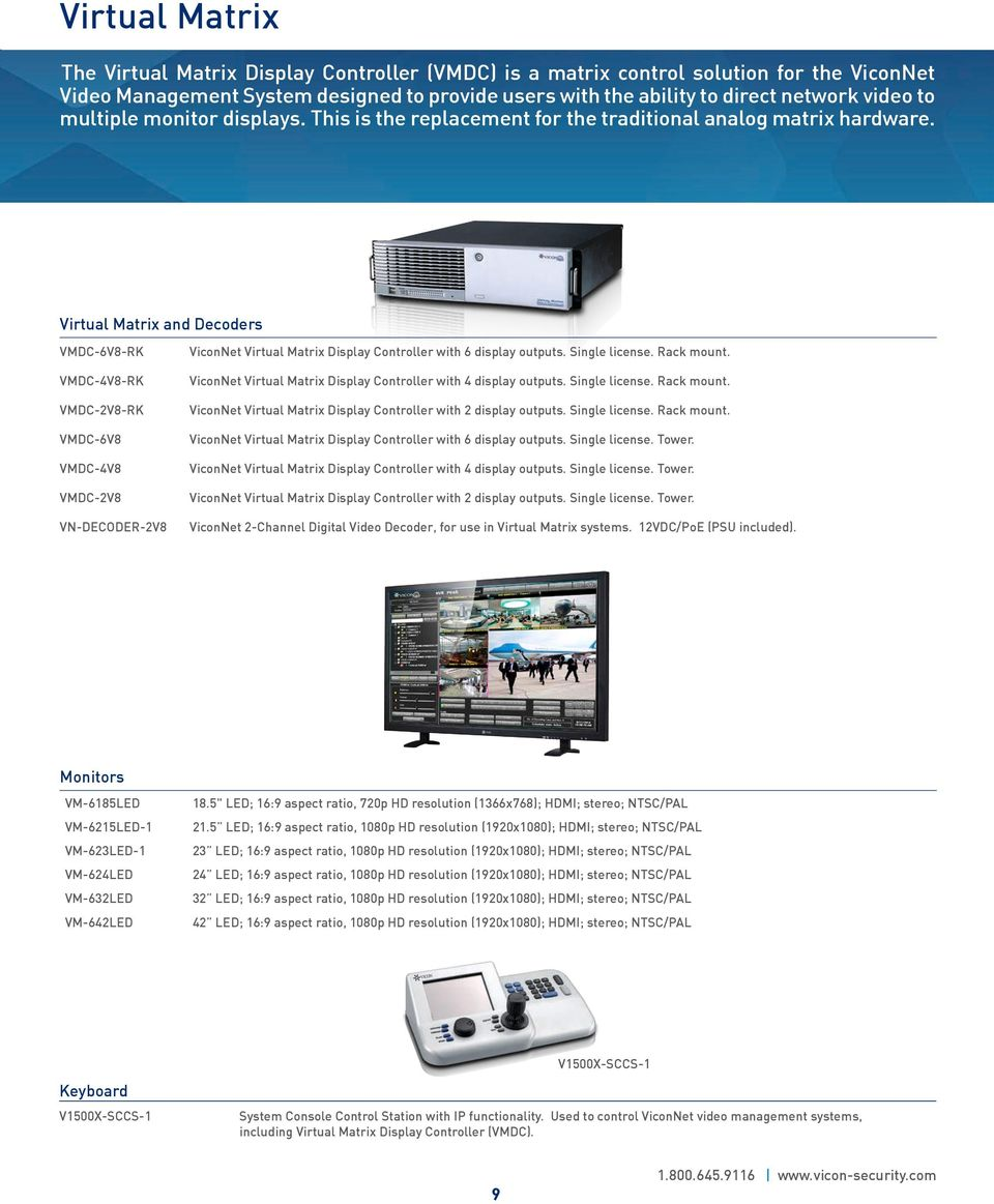 Virtual Matrix and Decoders VMDC-6V8-RK VMDC-4V8-RK VMDC-2V8-RK VMDC-6V8 VMDC-4V8 VMDC-2V8 VN-DECODER-2V8 ViconNet Virtual Matrix Display Controller with 6 display outputs. Single license. Rack mount.