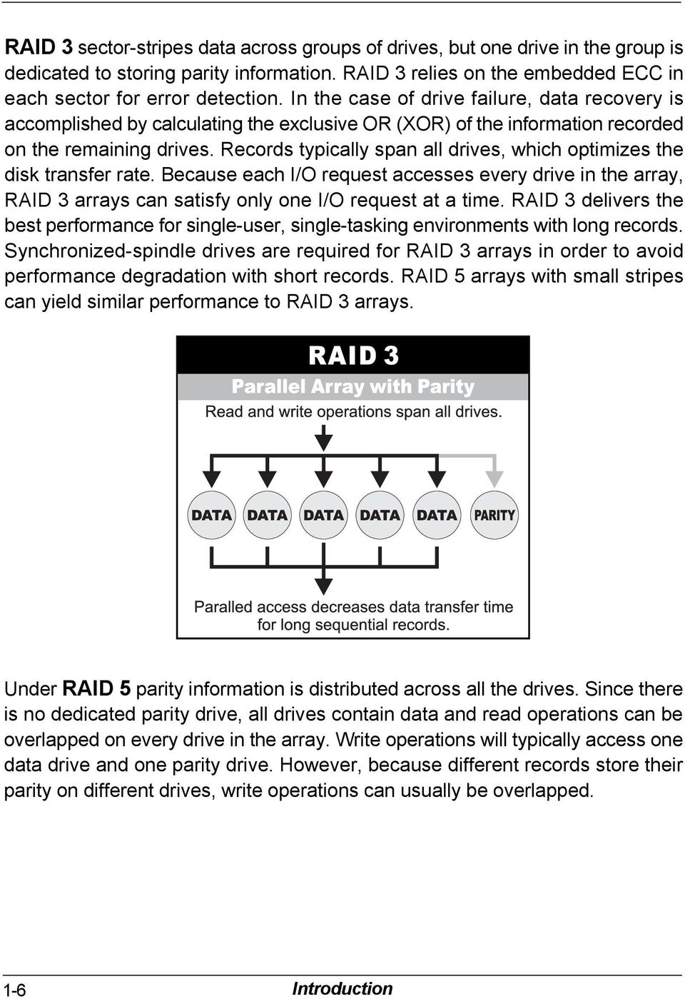 Records typically span all drives, which optimizes the disk transfer rate. Because each I/O request accesses every drive in the array, RAID 3 arrays can satisfy only one I/O request at a time.