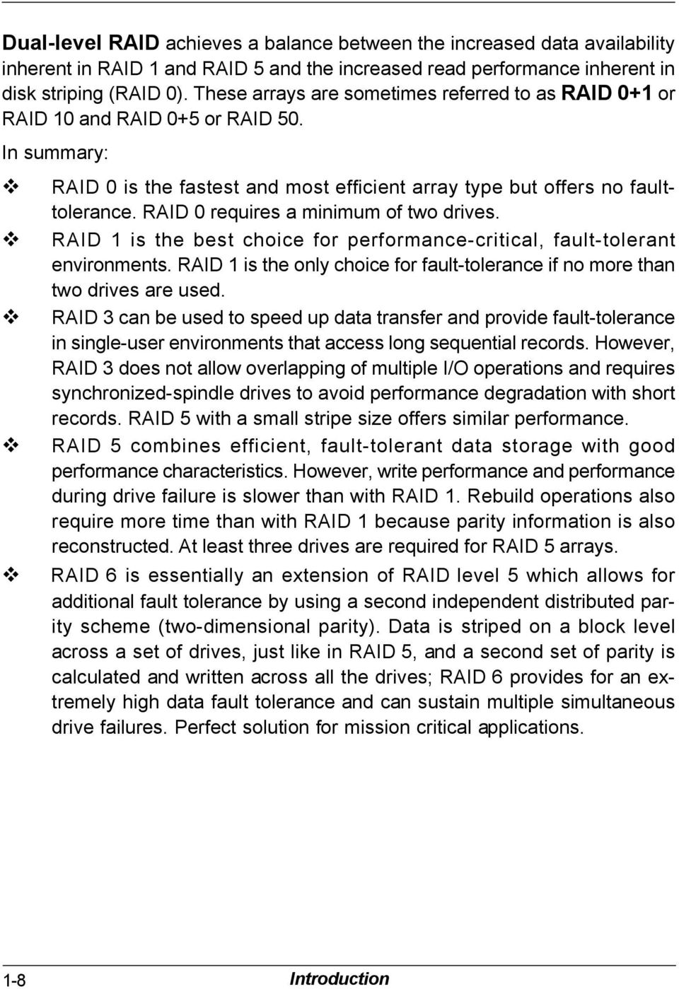 RAID 0 requires a minimum of two drives. RAID 1 is the best choice for performance-critical, fault-tolerant environments.