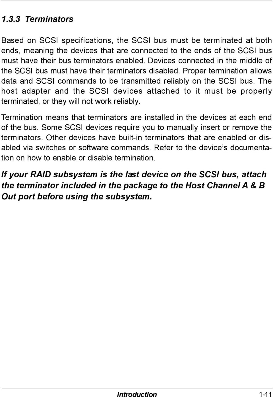 The host adapter and the SCSI devices attached to it must be properly terminated, or they will not work reliably.