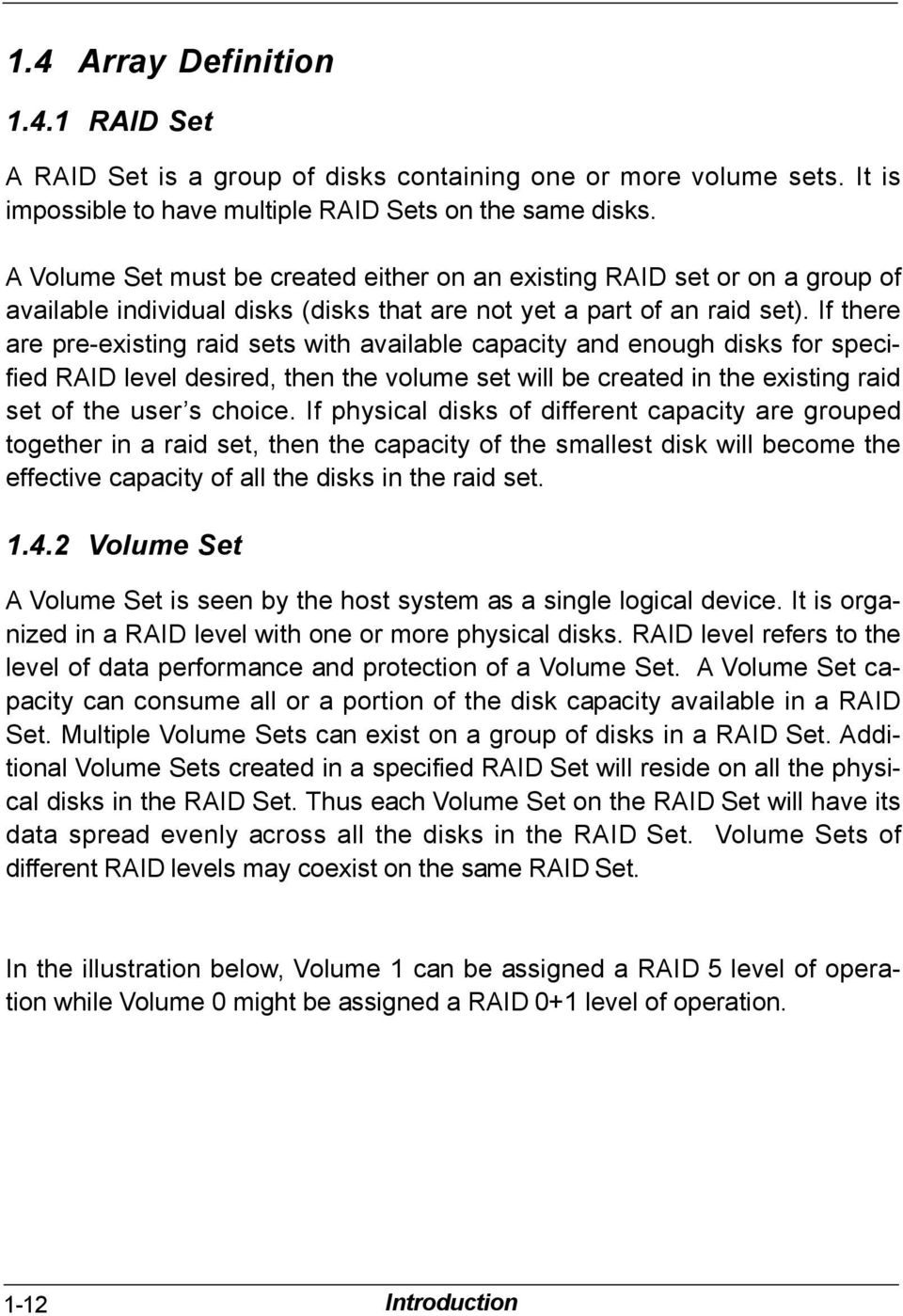 If there are pre-existing raid sets with available capacity and enough disks for specified RAID level desired, then the volume set will be created in the existing raid set of the user s choice.