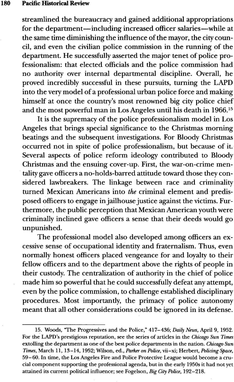 He successfully asserted the major tenet of police professionalism: that elected officials and the police commission had no authority over internal departmental discipline.