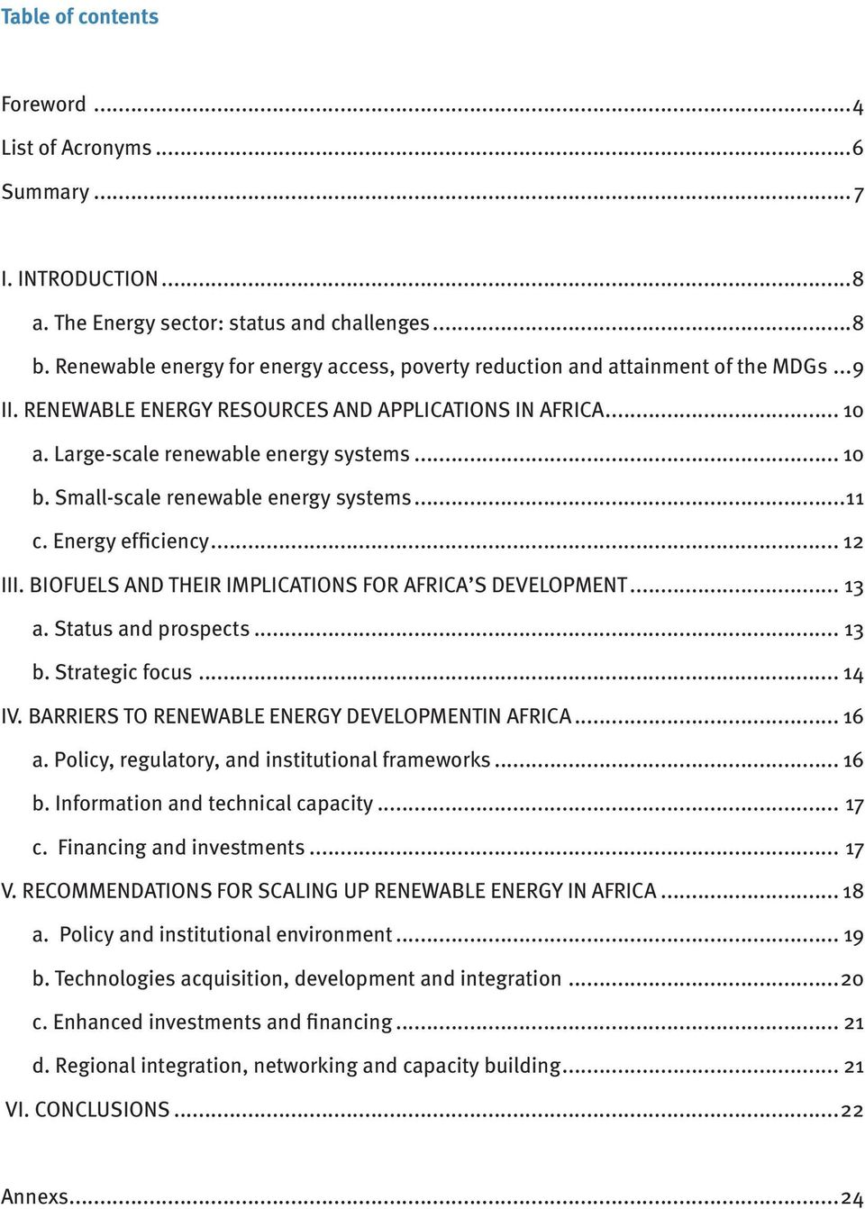 Small-scale renewable energy systems...11 c. Energy efficiency... 12 III. BIOFUELS AND THEIR IMPLICATIONS FOR AFRICA S DEVELOPMENT... 13 a. Status and prospects... 13 b. Strategic focus... 14 IV.