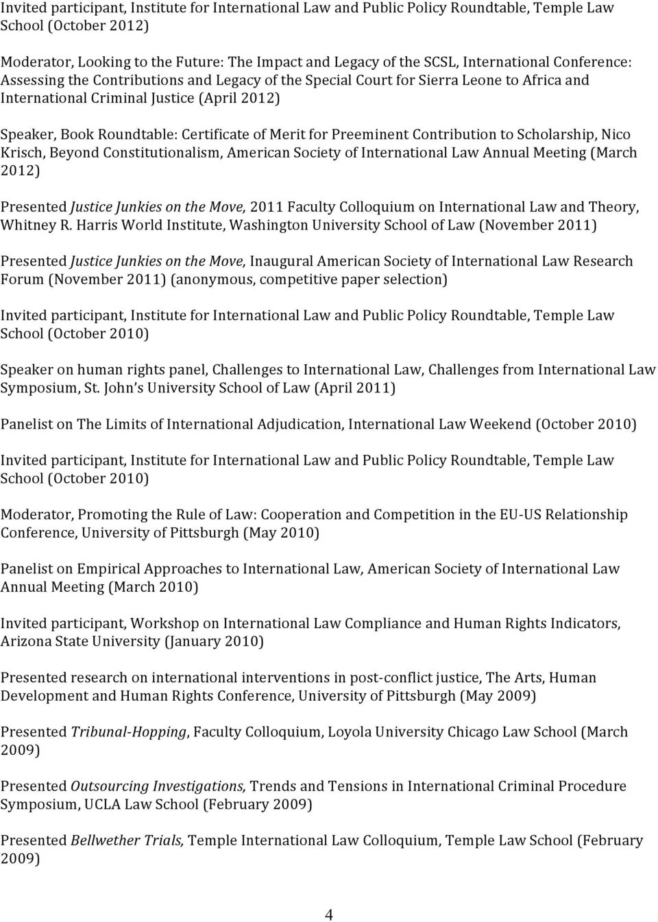 Preeminent Contribution to Scholarship, Nico Krisch, Beyond Constitutionalism, American Society of International Law Annual Meeting (March 2012) Presented Justice Junkies on the Move, 2011 Faculty