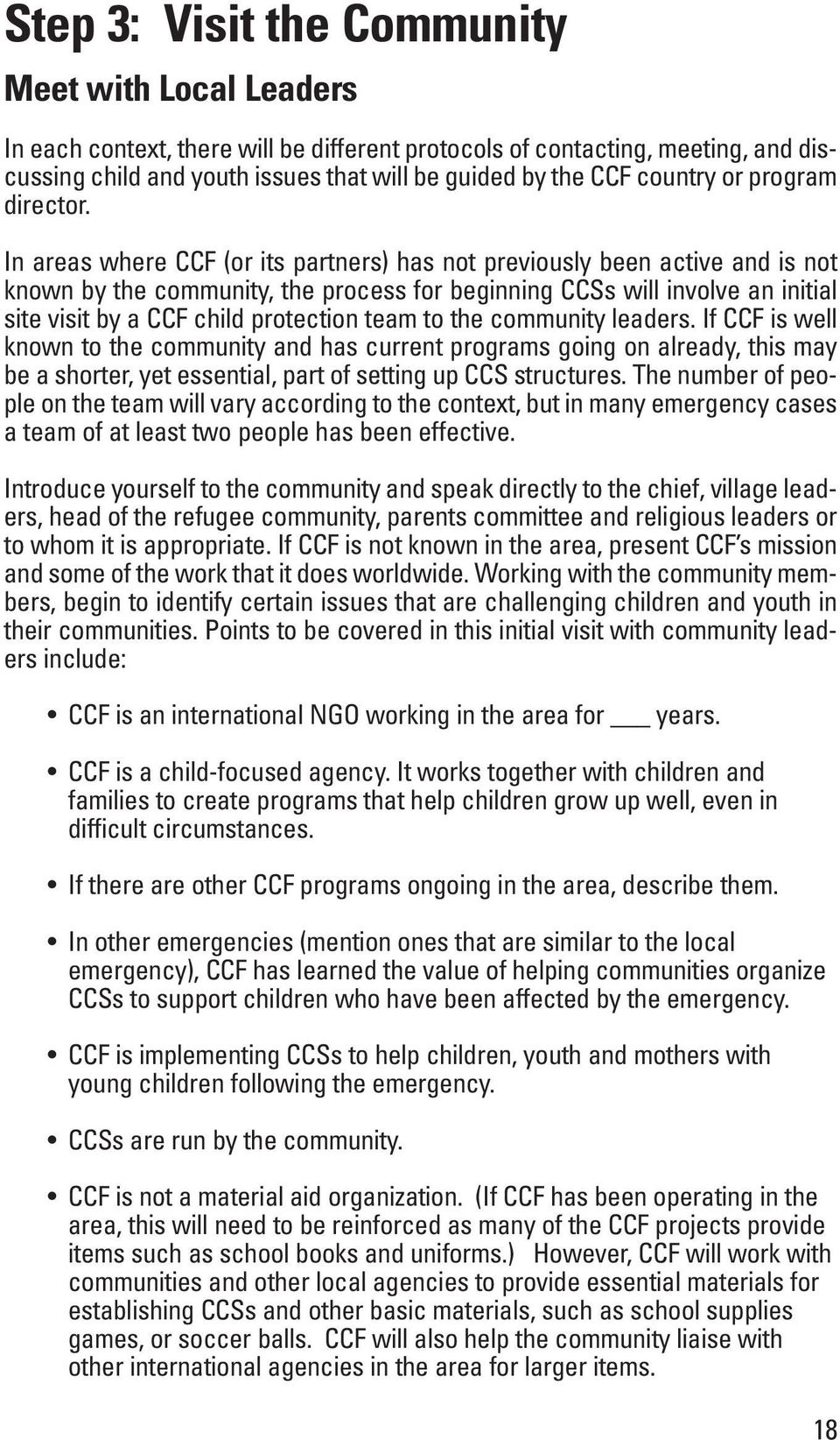 In areas where CCF (or its partners) has not previously been active and is not known by the community, the process for beginning CCSs will involve an initial site visit by a CCF child protection team