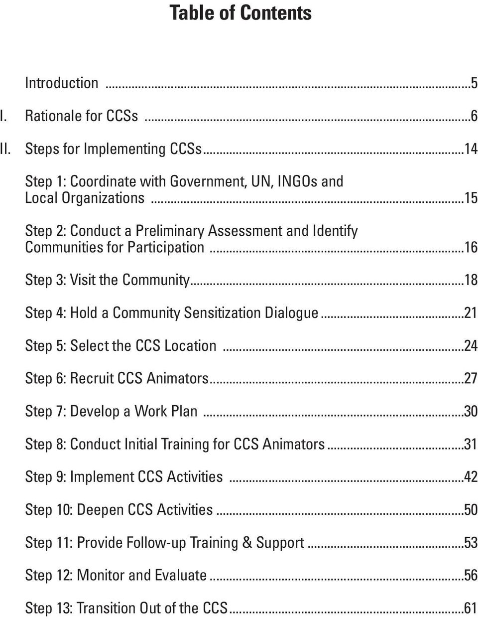 ..21 Step 5: Select the CCS Location...24 Step 6: Recruit CCS Animators...27 Step 7: Develop a Work Plan...30 Step 8: Conduct Initial Training for CCS Animators.