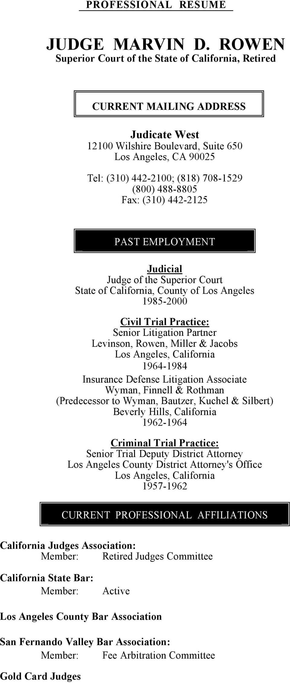 488-8805 Fax: (310) 442-2125 PAST EMPLOYMENT Judicial Judge of the Superior Court State of California, County of Los Angeles 1985-2000 Civil Trial Practice: Senior Litigation Partner Levinson, Rowen,