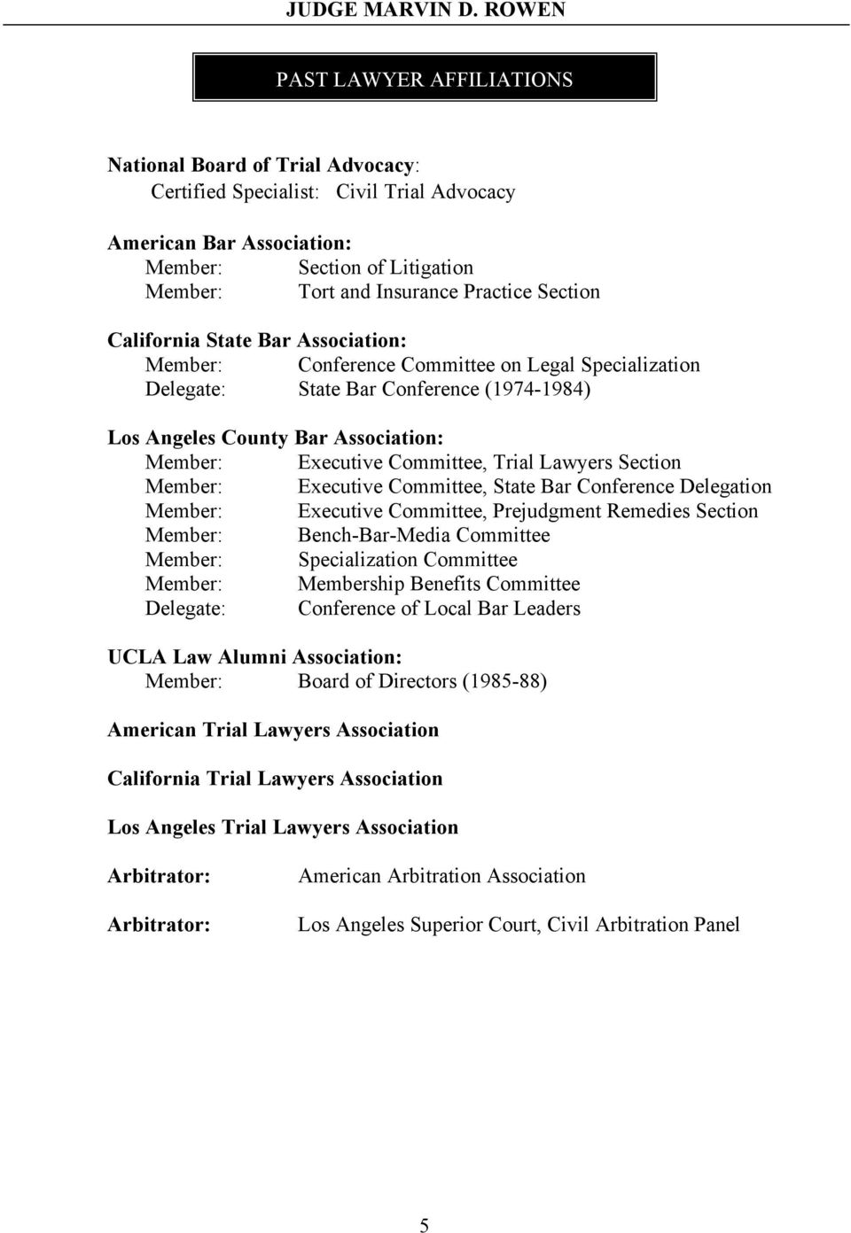 Committee, Trial Lawyers Section Member: Executive Committee, State Bar Conference Delegation Member: Executive Committee, Prejudgment Remedies Section Member: Bench-Bar-Media Committee Member: