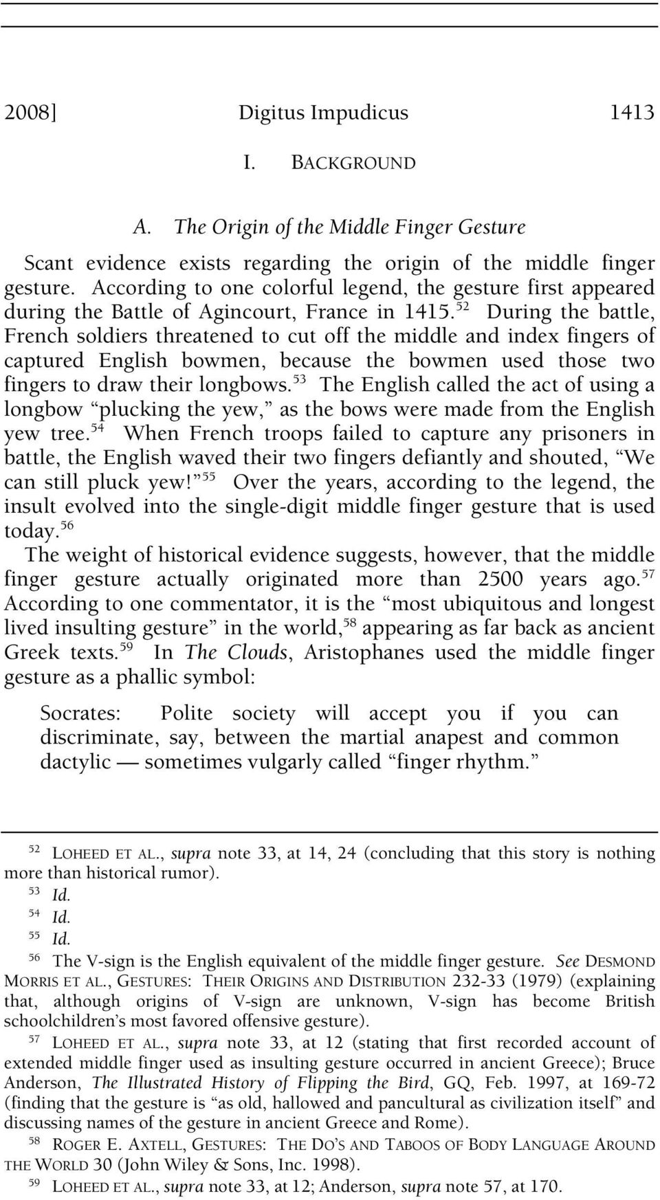 52 During the battle, French soldiers threatened to cut off the middle and index fingers of captured English bowmen, because the bowmen used those two fingers to draw their longbows.