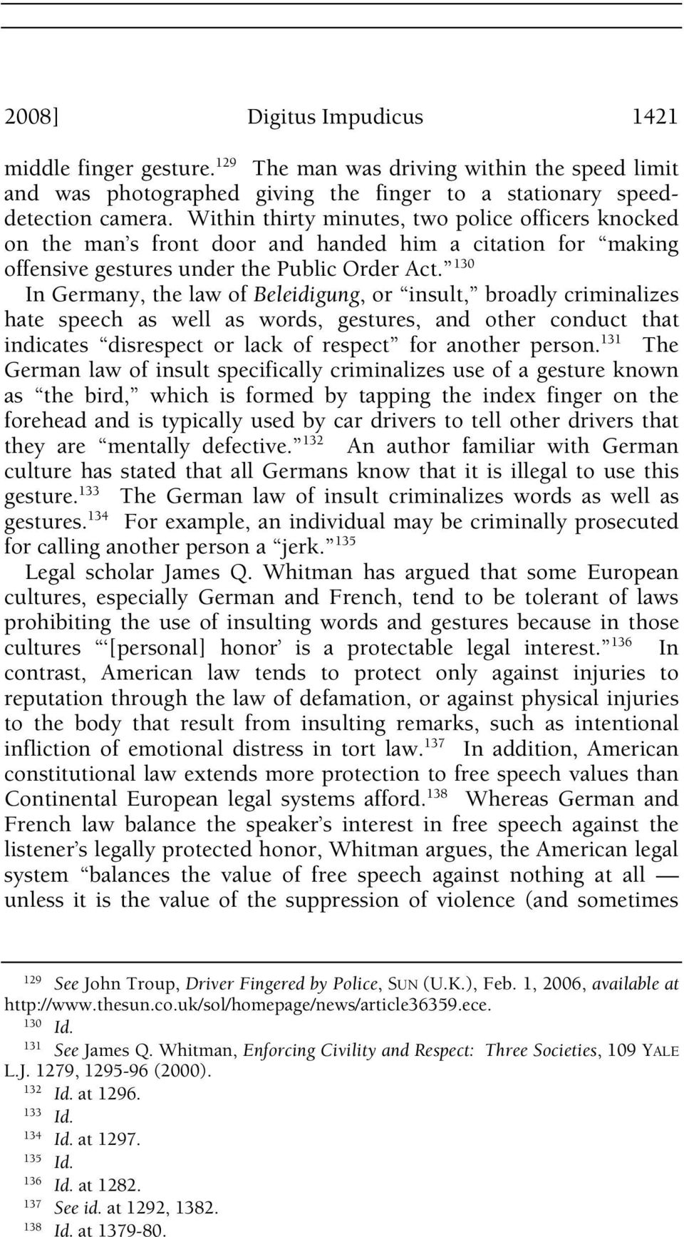 130 In Germany, the law of Beleidigung, or insult, broadly criminalizes hate speech as well as words, gestures, and other conduct that indicates disrespect or lack of respect for another person.