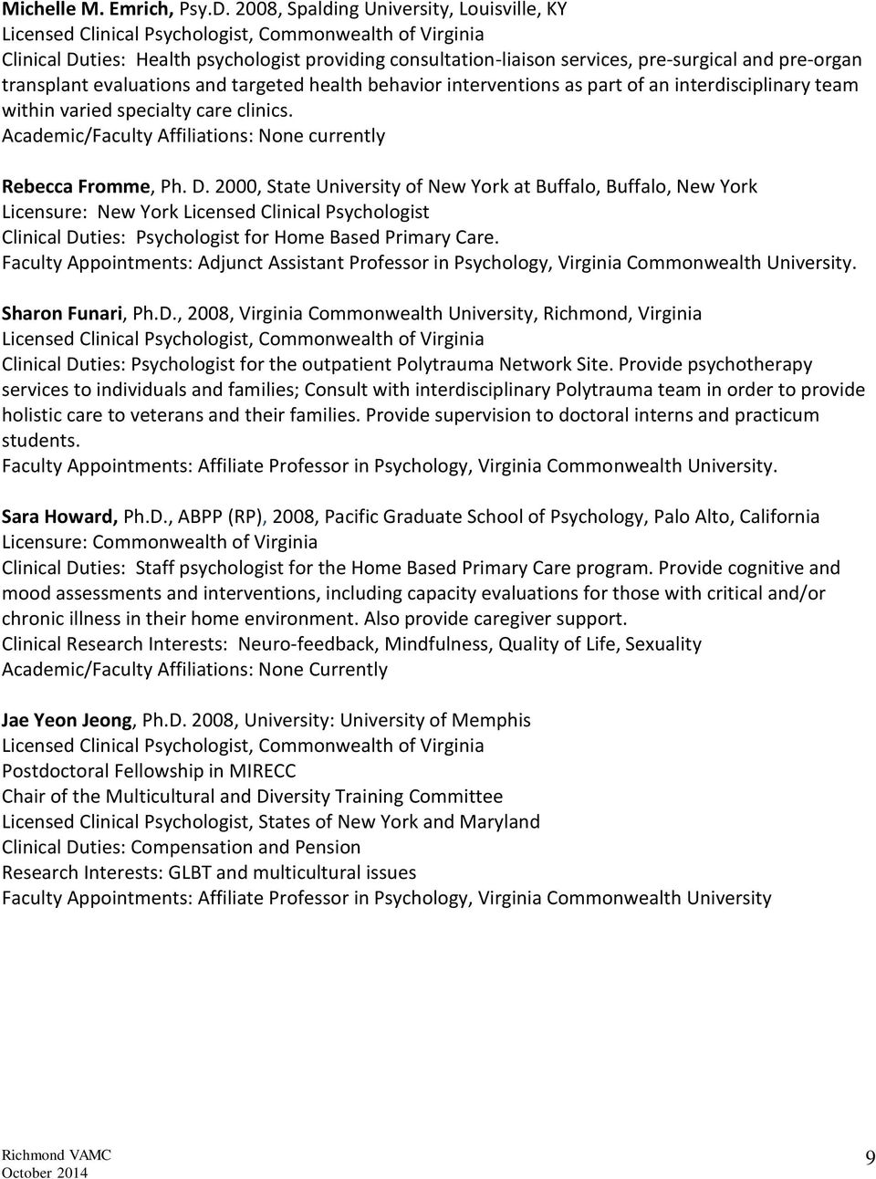 interventions as part of an interdisciplinary team within varied specialty care clinics. Academic/Faculty Affiliations: None currently Rebecca Fromme, Ph. D.